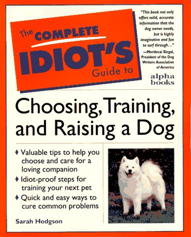 Image for Complete Idiot's Guide to Choosing, Training, & Raising a Dog (The Complete Idiot's Guide)