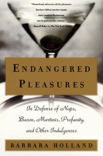 Image for Endangered Pleasures: In Defense of Naps, Bacon, Martinis, Profanity, and Other Indulgences