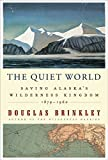 Image for The Quiet World: Saving Alaska's Wilderness Kingdom, 1879-1960