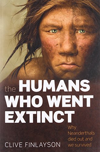 Image for The Humans Who Went Extinct: Why Neanderthals Died Out and We Survived