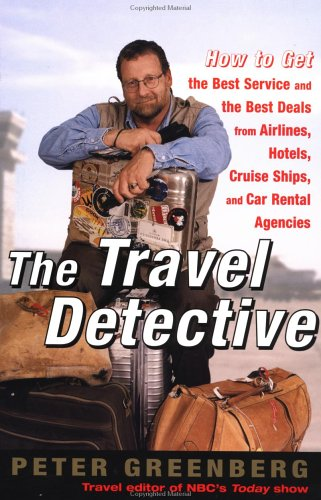 Image for The Travel Detective: How to Get the Best Service and the Best Deals from Airlines, Hotels, Cruise Ships, and Car Rental Agencies