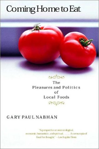 Image for Coming Home to Eat: The Pleasures and Politics of Local Foods