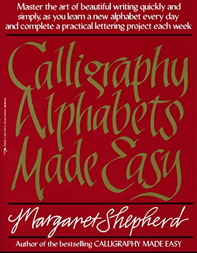 Image for Calligraphy Alphabets Made Easy: Master the Art of Beautiful Writing Quickly and Simply, as You Learn a New