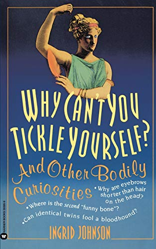 Image for Why Can't You Tickle Yourself: And Other Bodily Curiosities
