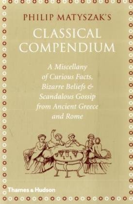 Image for The Classical Compendium: A Miscellany of Scandalous Gossip, Bawdy Jokes, Peculiar Facts, and Bad Behavior from the Ancient Greeks and Romans