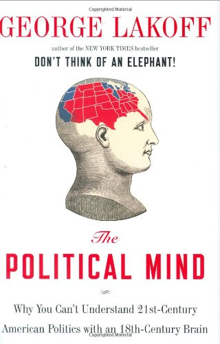 Image for The Political Mind: Why You Can't Understand 21st-Century American Politics with an 18th-Century Brain