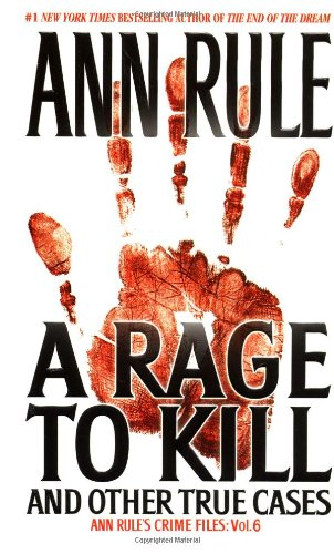 Image for A Rage To Kill and Other True Cases: Anne Rule's Crime Files, Vol. 6