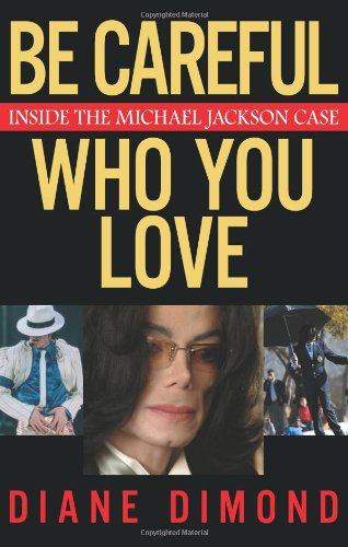 Image for Be Careful Who You Love: Inside the Michael Jackson Case