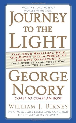 Image for Journey to the Light: Find Your Spiritual Self and Enter into a World of Infinite Opportunity True Stories from Those Who Made the Journey