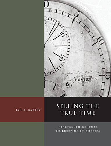Image for Selling the True Time: Nineteenth-Century Timekeeping in America