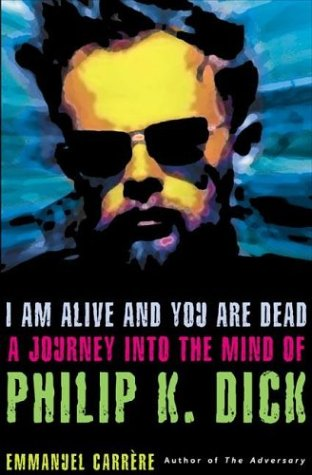Image for I Am Alive and You Are Dead: A Journey into the Mind of Philip K. Dick