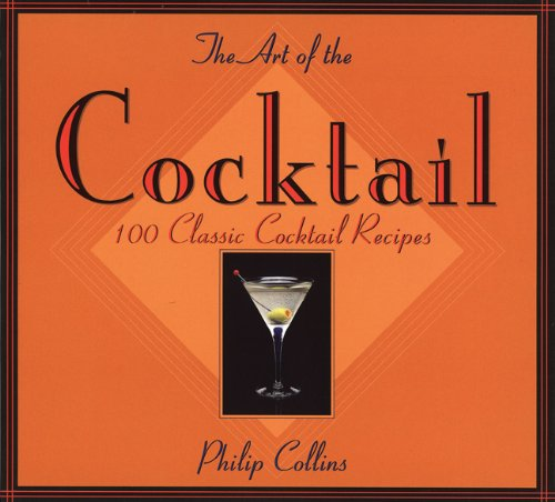 Image for The Art of the Cocktail: 100 Classic Cocktail Recipes