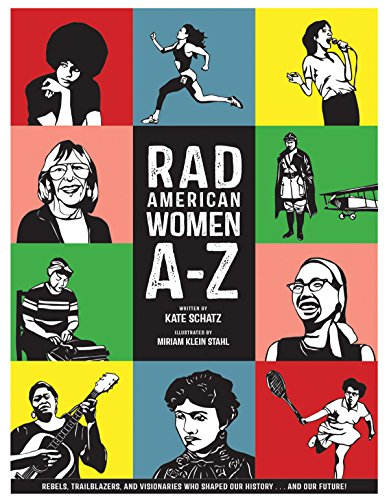 Image for Rad American Women A-Z: Rebels, Trailblazers, and Visionaries who Shaped Our History . . . and Our Future! (City Lights/Sister Spit)