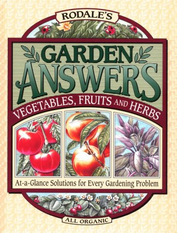 Image for Rodale's Garden Answers: Vegetables, Fruits, and Herbs : At-A-Glance Solutions for Every Gardening Problem