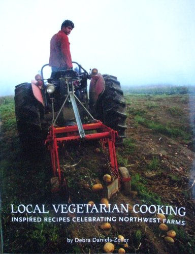 Image for Local Vegetarian Cooking:inspired Recipes Celebrating Northwest Farms