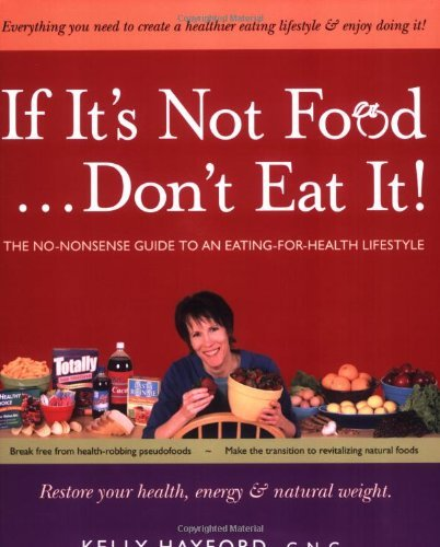 Image for If It's Not Food...Don't Eat It!: The No-Nonsense Guide to an Eating-for-Health Lifestyle