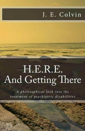 Image for H.E.R.E. And Getting There: A philosophical look into the treatment of psychiatric disabilities