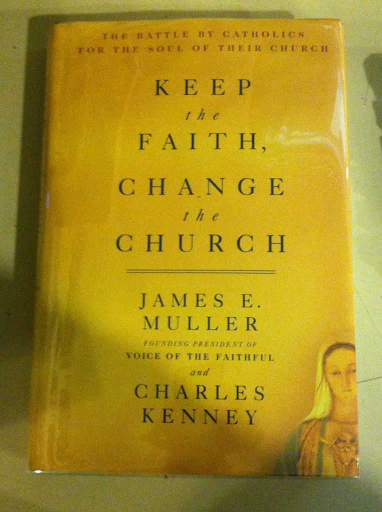 Image for Keep The Faith, Change The Church: The Battle By Catholics For The Soul Of Their Church