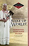 Image for Grandma Says: Wake Up, World! The Wisdom, Wit, Advice, and Stories of ''Grandma Aggie''  ( Legacy of the First Nation, Voices of a Generation Series)