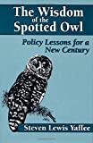 Image for The Wisdom of the Spotted Owl: Policy Lessons For A New Century