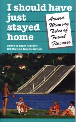 Image for I Should Have Just Stayed Home: Award-Winning Tales of Travel Fiascoes (Travel Literature Series)
