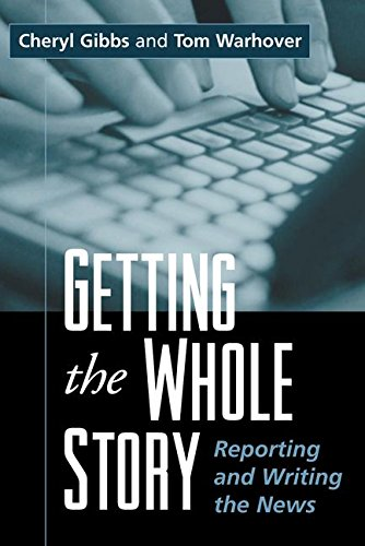 Image for Getting the Whole Story: Reporting and Writing the News