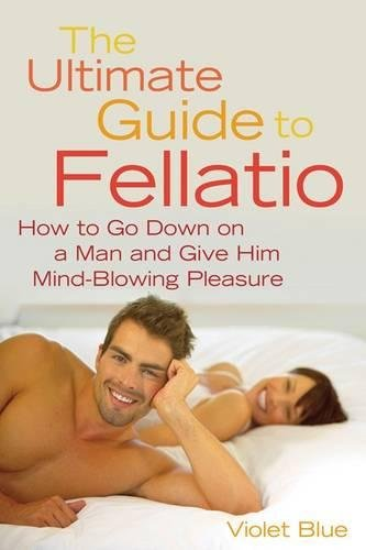 Image for The Ultimate Guide to Fellatio: How to Go Down on a Man and Give Him Mind-Blowing Pleasure (Ultimate Guides Series)