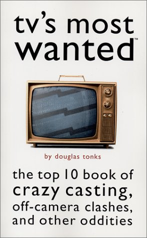 Image for TV's Most Wanted?: The Top 10 Book of Crazy Casting, Off-Camera Clashes, and Other Oddities