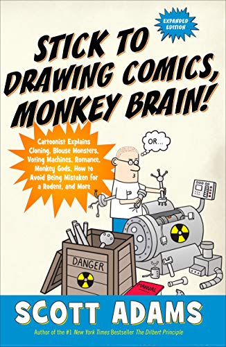 Image for Stick to Drawing Comics, Monkey Brain!: Cartoonist Explains Cloning, Blouse Monsters, Voting Machines, Romance, Monkey G ods, How to Avoid Being Mistaken for a Rodent, and More