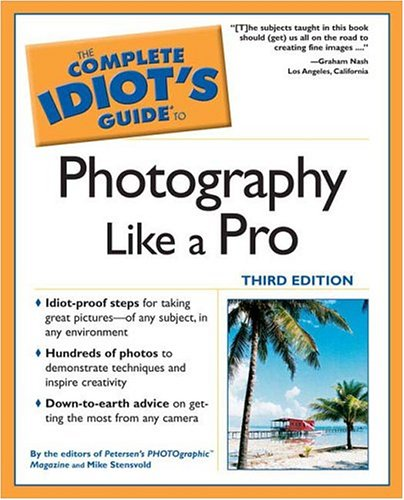 Image for The Complete Idiot's Guide to Photography Like a Pro, Third Edition