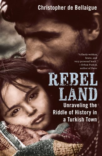 Image for Rebel Land: Unraveling the Riddle of History in a Turkish Town