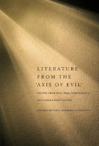 "Image for Literature from the ""Axis of Evil"": Writing from Iran, Iraq, North Korea, and Other Enemy Nations"