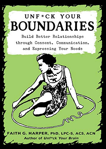 Image for Unfuck Your Boundaries: Build Better Relationships Through Consent, Communication, and Expressing Your Needs (5-minute Therapy)