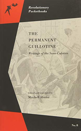 Image for The Permanent Guillotine: Writings of the Sans-Culottes (Revolutionary Pocketbooks)