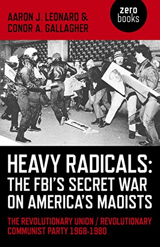 Image for Heavy Radicals - The FBI's Secret War on America's Maoists: The Revolutionary Union / Revolutionary Communist Party 1968-1980