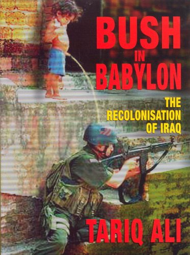 Image for Bush in Babylon: The Recolonisation of Iraq