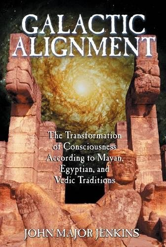Image for Galactic Alignment: The Transformation of Consciousness According to Mayan, Egyptian, and Vedic Traditions