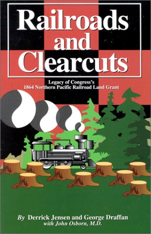 Image for Railroads and Clearcuts: Legacy of Congress's 1864 Northern Pacific Railroad Land Grant
