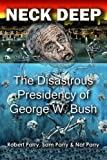 Image for Neck Deep: The Disastrous Presidency of George W. Bush