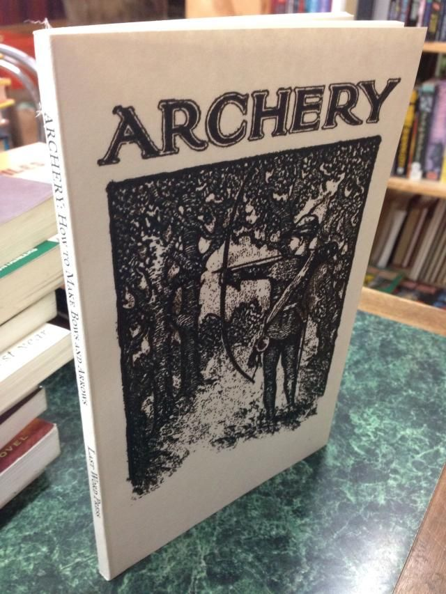 Image for Archery: How to Make Bows and Arrows and Accessories, and How to Shoot the Bow. Other Interesting Side Lights on Archery