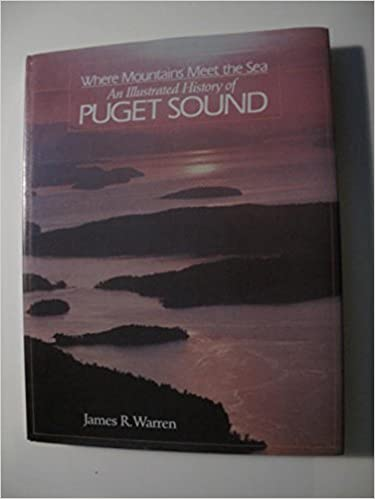 Image for Where Mountains Meet the Sea: An Illustrated History of Puget Sound