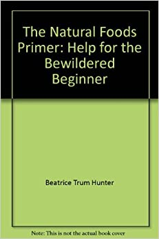 Image for The Natural Foods Primer:  Help for the Bewildered Beginner