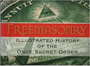 Image for Freemasonry: Illustrated History of the Once Secret Order