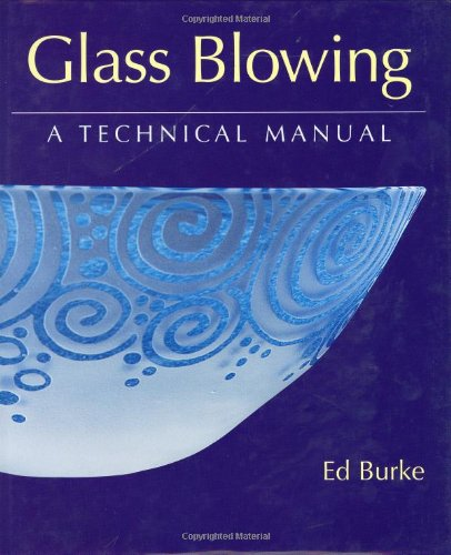 Image for Glass Blowing: A Technical Manual