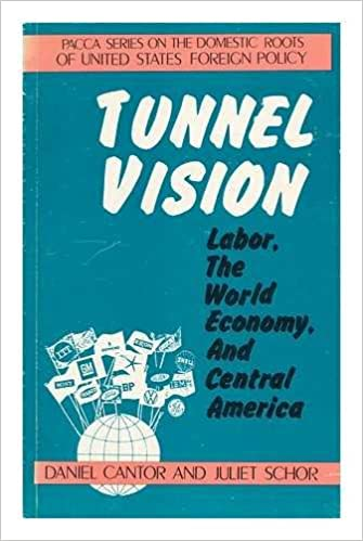 Image for Tunnel Vision: Labor the World Economy and Central America (Pacca Series on the Domestic Roots of U.S. Foreign Policy)