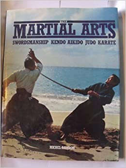 Image for The Martial Arts: Swordsmanship, Kendo, Aikido, Judo, Karate