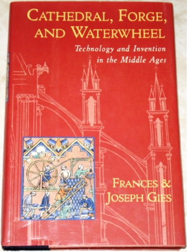 Image for Cathedral, Forge, and Waterwheel: Technology and Invention in the Middle Ages