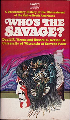Image for Who's The Savage? A Documentary History of the MIstreatment of the Native North Americans by Wrone, David R. and Nelson, Russel S.