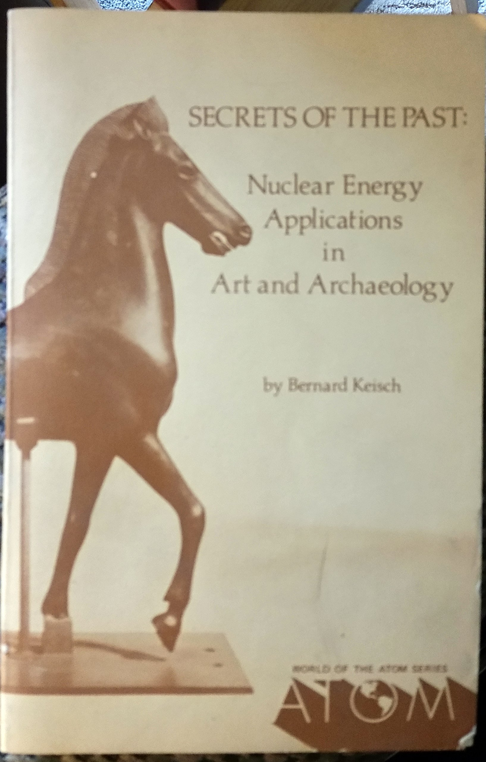 Image for Secrets of the Past: Nuclear Energy Applications in Art and Archaeology