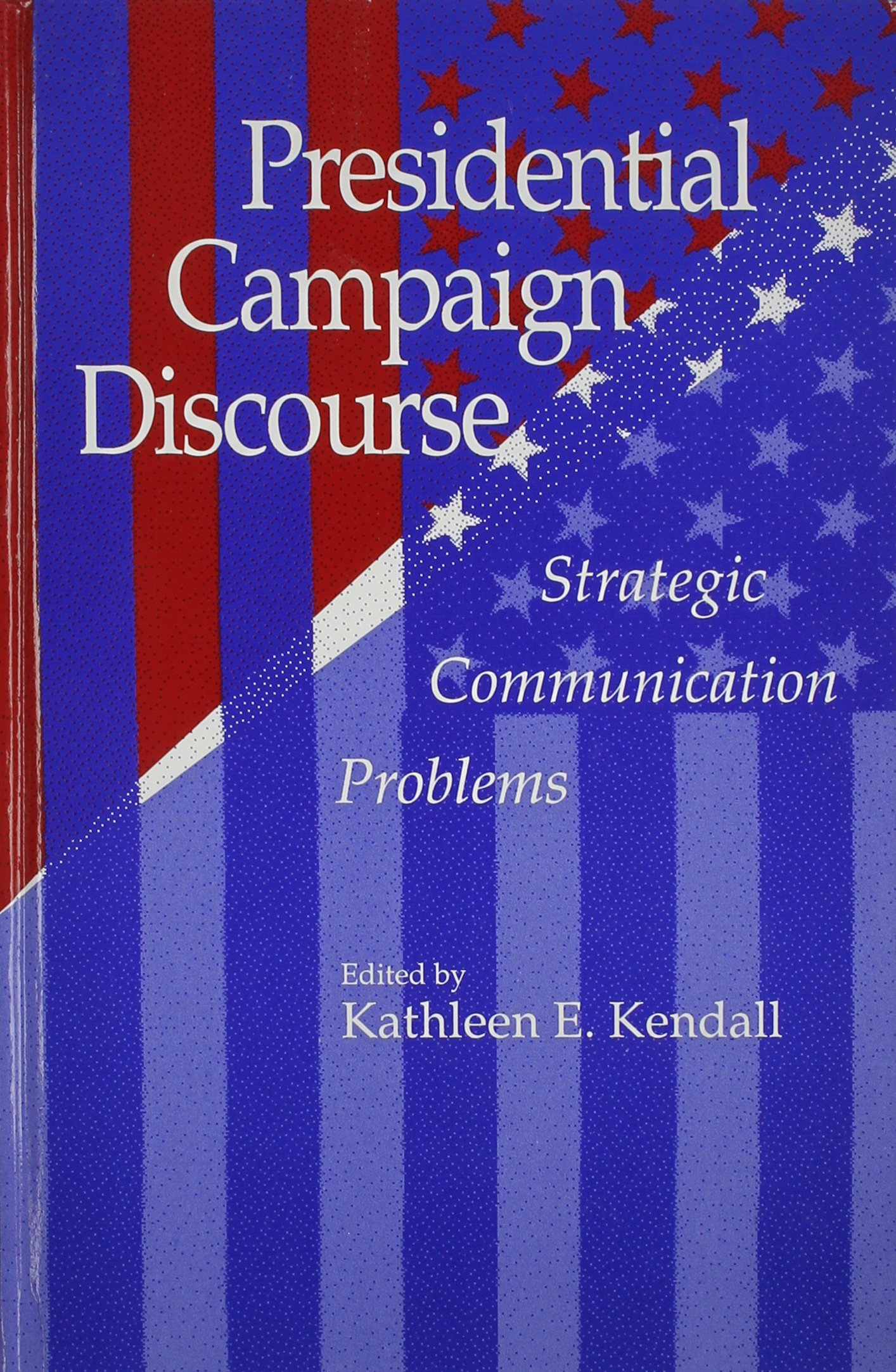 Image for Presidential Campaign Discourse: Strategic Communication Problems (SUNY series, Human Communication Processes)